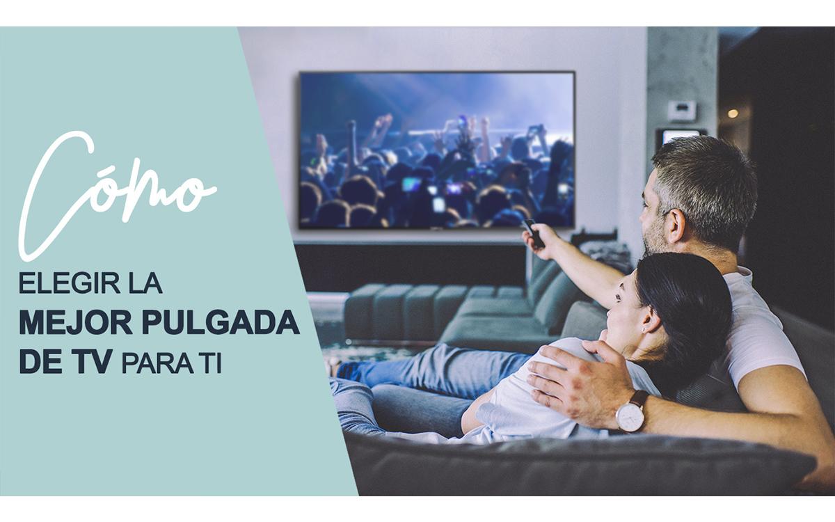 CÓMO ELEGIR LA MEJOR PULAGADA DE TV PARA TI