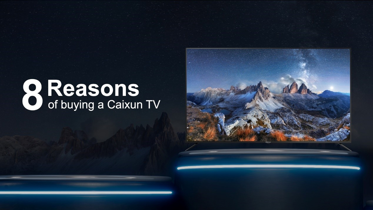 8 REASONS OF BUYING A CAIXUN TV